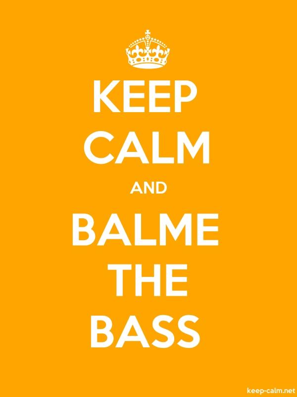 KEEP CALM AND BALME THE BASS - white/orange - Default (600x800)