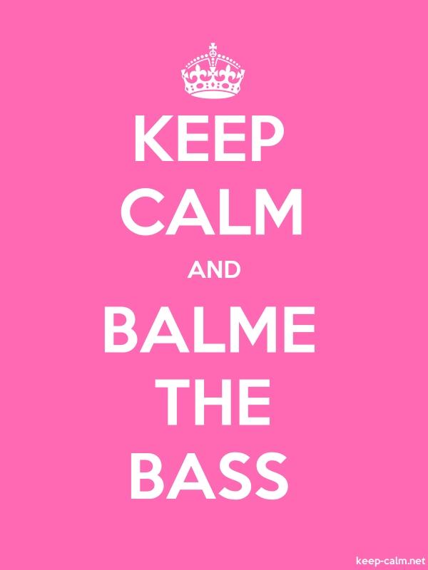 KEEP CALM AND BALME THE BASS - white/pink - Default (600x800)