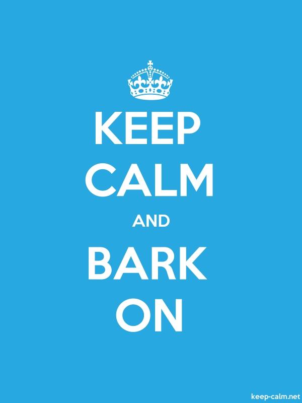 KEEP CALM AND BARK ON - white/blue - Default (600x800)