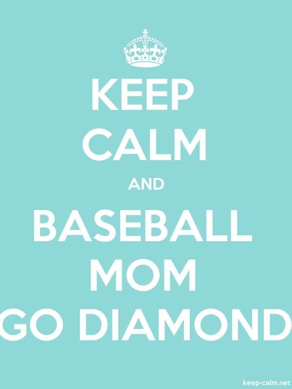 KEEP CALM AND BASEBALL MOM GO DIAMOND - white/lightblue - Default (600x800)
