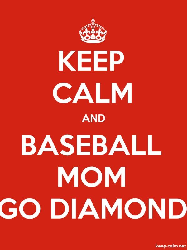 KEEP CALM AND BASEBALL MOM GO DIAMOND - white/red - Default (600x800)