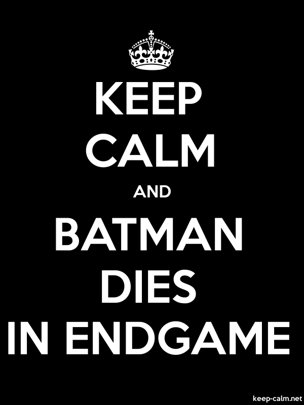 KEEP CALM AND BATMAN DIES IN ENDGAME - white/black - Default (600x800)