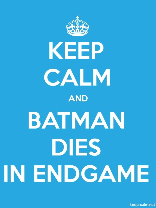 KEEP CALM AND BATMAN DIES IN ENDGAME - white/blue - Default (600x800)