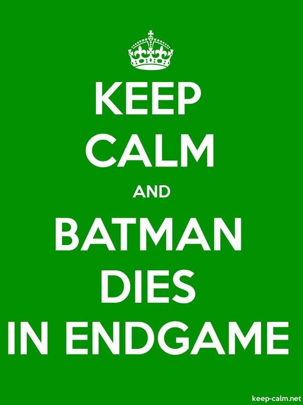 KEEP CALM AND BATMAN DIES IN ENDGAME - white/green - Default (600x800)