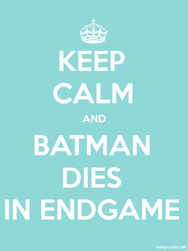 KEEP CALM AND BATMAN DIES IN ENDGAME - white/lightblue - Default (600x800)