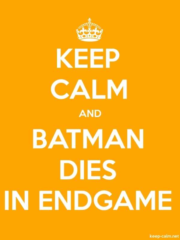 KEEP CALM AND BATMAN DIES IN ENDGAME - white/orange - Default (600x800)