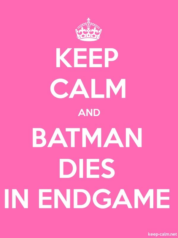 KEEP CALM AND BATMAN DIES IN ENDGAME - white/pink - Default (600x800)