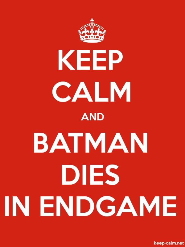 KEEP CALM AND BATMAN DIES IN ENDGAME - white/red - Default (600x800)