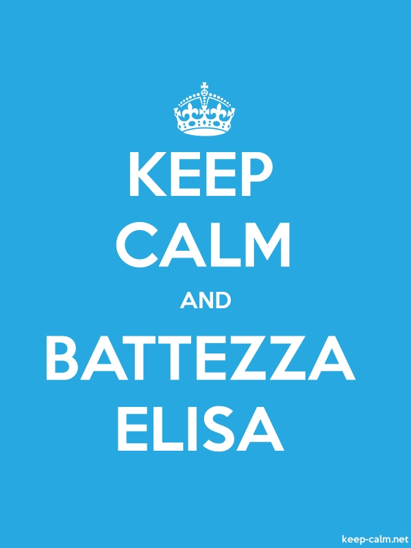 KEEP CALM AND BATTEZZA ELISA - white/blue - Default (600x800)
