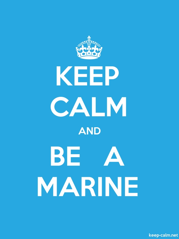 KEEP CALM AND BE   A MARINE - white/blue - Default (600x800)