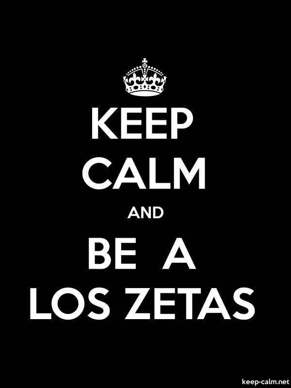 KEEP CALM AND BE  A LOS ZETAS - white/black - Default (600x800)
