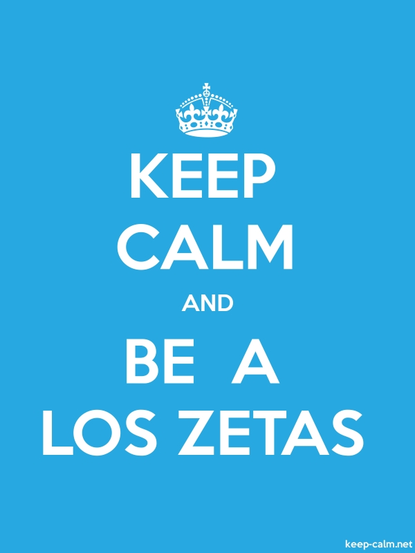 KEEP CALM AND BE  A LOS ZETAS - white/blue - Default (600x800)