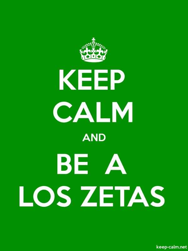 KEEP CALM AND BE  A LOS ZETAS - white/green - Default (600x800)