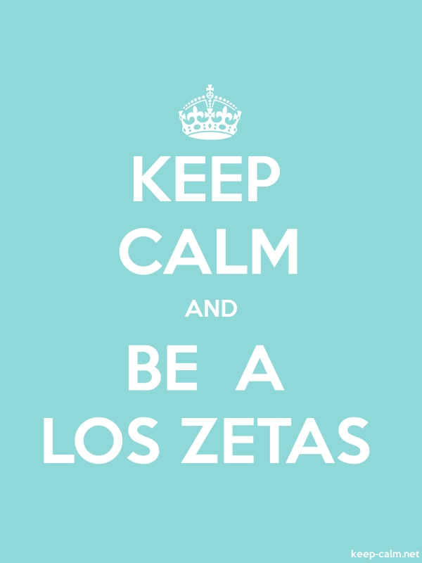 KEEP CALM AND BE  A LOS ZETAS - white/lightblue - Default (600x800)
