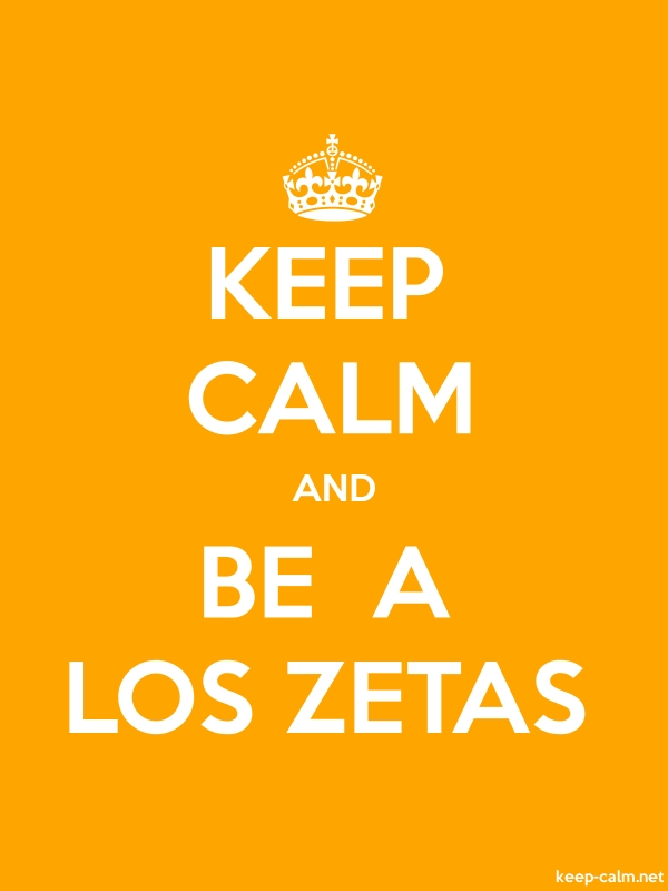 KEEP CALM AND BE  A LOS ZETAS - white/orange - Default (600x800)