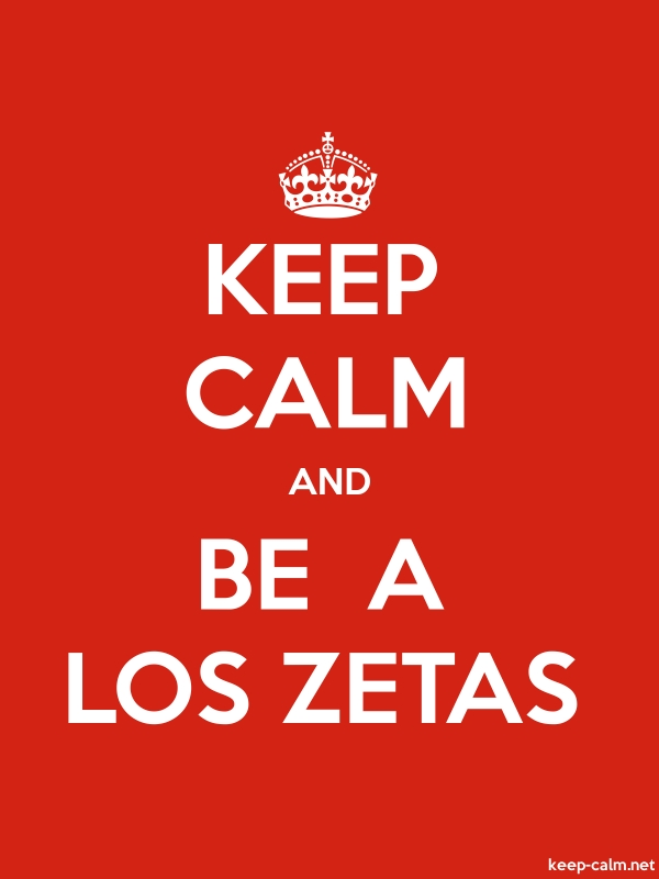 KEEP CALM AND BE  A LOS ZETAS - white/red - Default (600x800)