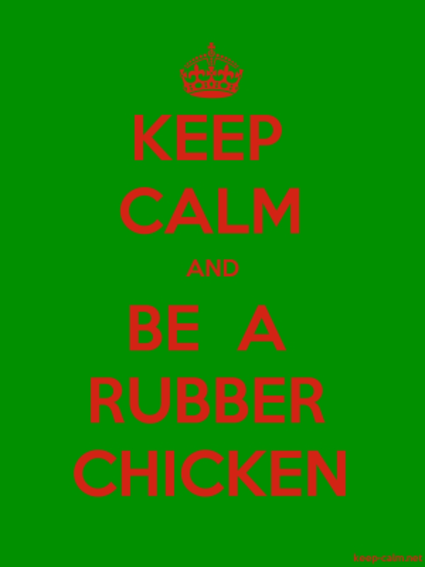 KEEP CALM AND BE  A RUBBER CHICKEN - red/green - Default (600x800)
