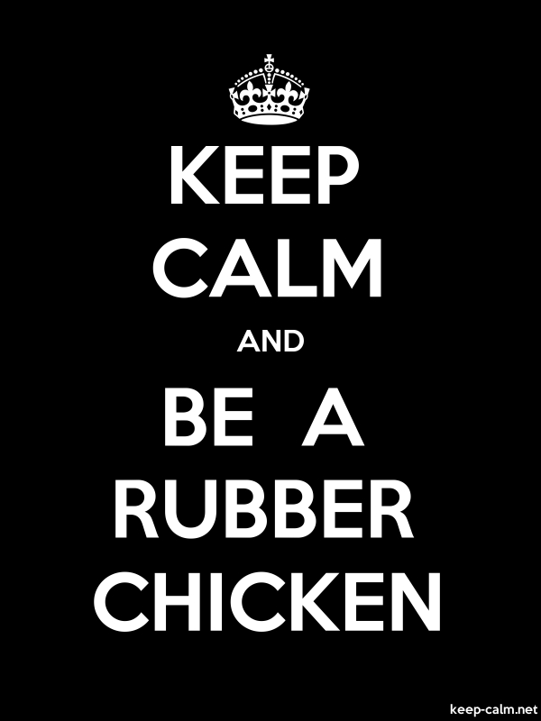 KEEP CALM AND BE  A RUBBER CHICKEN - white/black - Default (600x800)