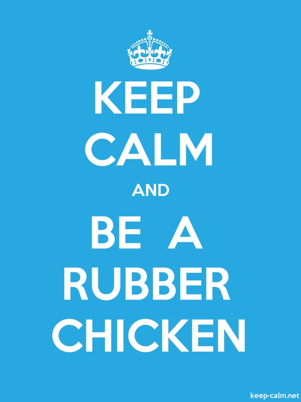 KEEP CALM AND BE  A RUBBER CHICKEN - white/blue - Default (600x800)