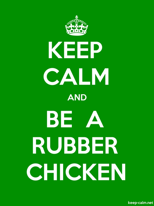KEEP CALM AND BE  A RUBBER CHICKEN - white/green - Default (600x800)
