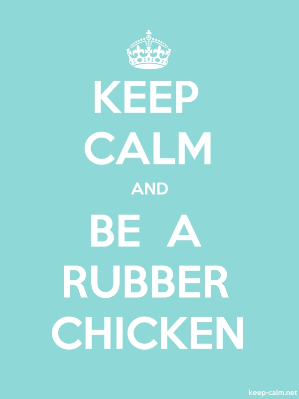 KEEP CALM AND BE  A RUBBER CHICKEN - white/lightblue - Default (600x800)