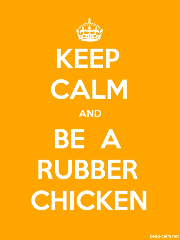KEEP CALM AND BE  A RUBBER CHICKEN - white/orange - Default (600x800)