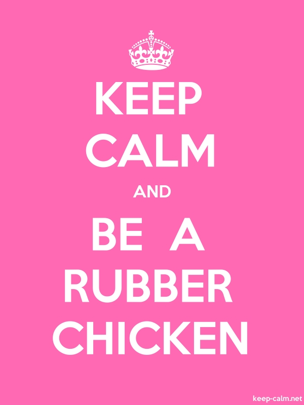 KEEP CALM AND BE  A RUBBER CHICKEN - white/pink - Default (600x800)
