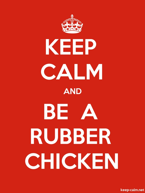 KEEP CALM AND BE  A RUBBER CHICKEN - white/red - Default (600x800)