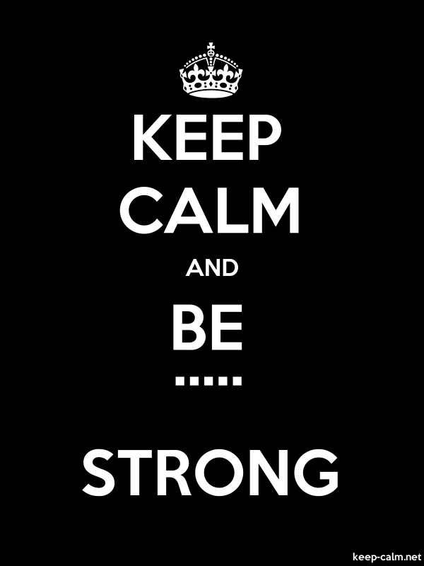 KEEP CALM AND BE ..... STRONG - white/black - Default (600x800)