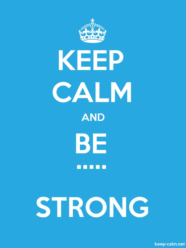 KEEP CALM AND BE ..... STRONG - white/blue - Default (600x800)