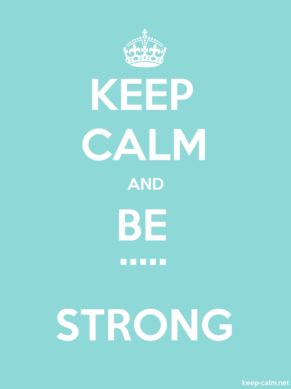 KEEP CALM AND BE ..... STRONG - white/lightblue - Default (600x800)