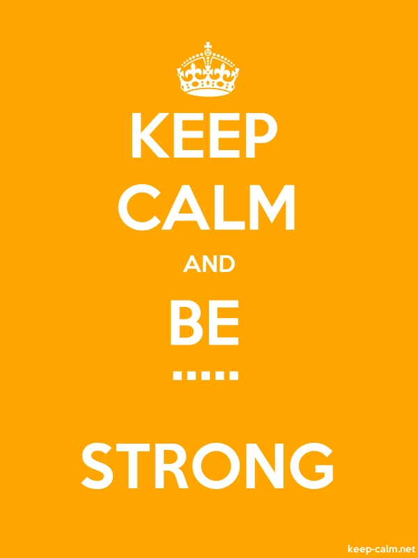 KEEP CALM AND BE ..... STRONG - white/orange - Default (600x800)