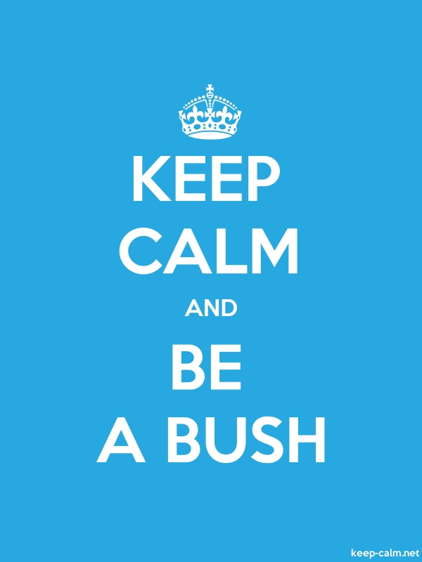 KEEP CALM AND BE A BUSH - white/blue - Default (600x800)
