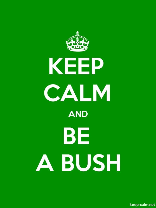 KEEP CALM AND BE A BUSH - white/green - Default (600x800)