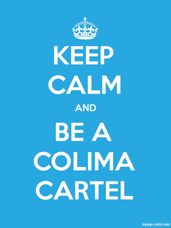 KEEP CALM AND BE A COLIMA CARTEL - white/blue - Default (600x800)