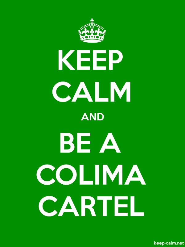 KEEP CALM AND BE A COLIMA CARTEL - white/green - Default (600x800)