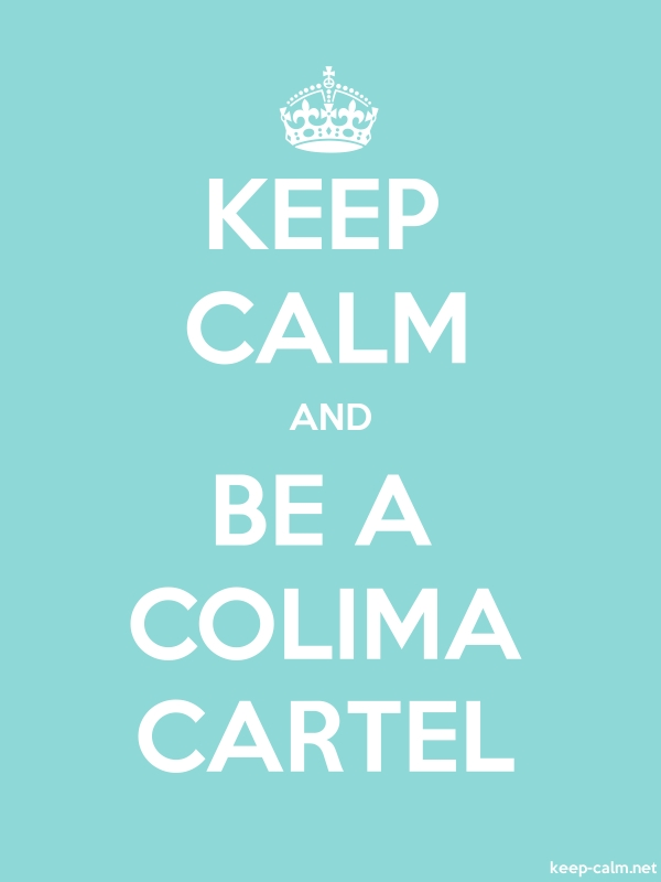 KEEP CALM AND BE A COLIMA CARTEL - white/lightblue - Default (600x800)