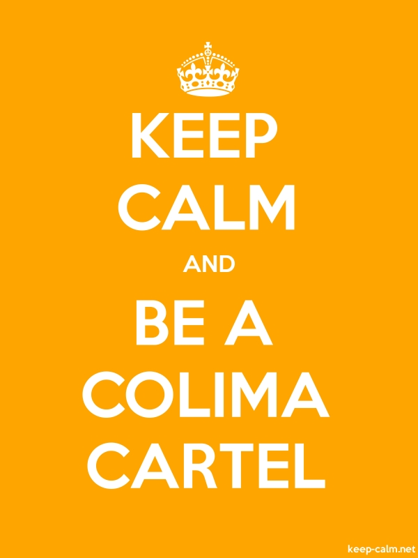 KEEP CALM AND BE A COLIMA CARTEL - white/orange - Default (600x800)