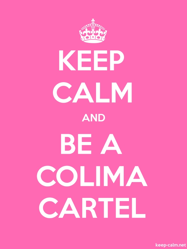 KEEP CALM AND BE A COLIMA CARTEL - white/pink - Default (600x800)