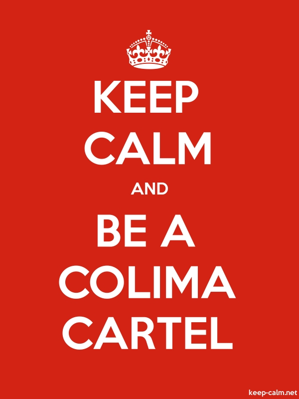 KEEP CALM AND BE A COLIMA CARTEL - white/red - Default (600x800)
