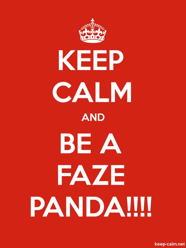 KEEP CALM AND BE A FAZE PANDA!!!! - white/red - Default (600x800)