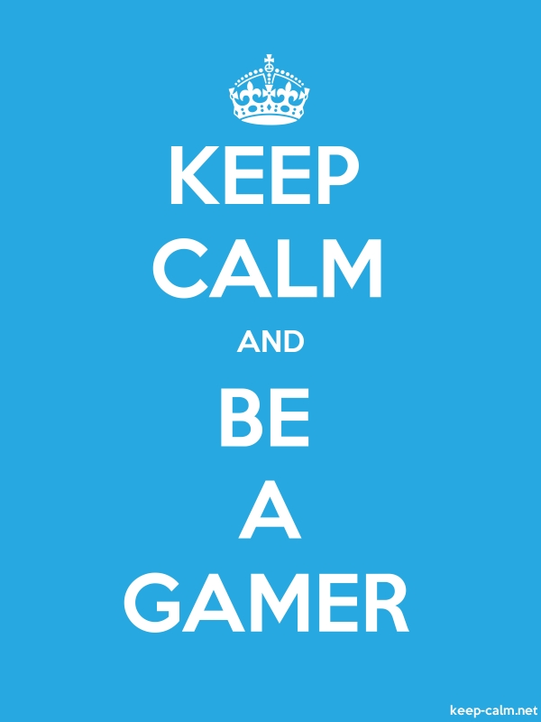 KEEP CALM AND BE A GAMER - white/blue - Default (600x800)