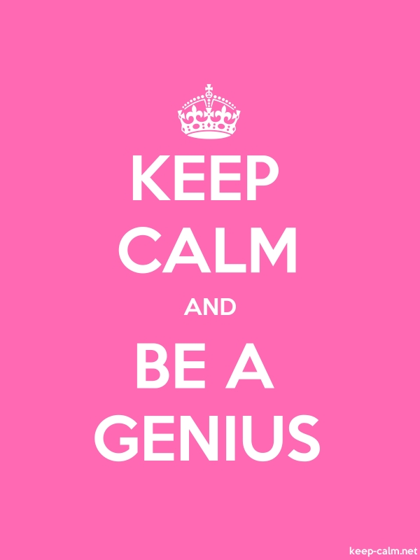 KEEP CALM AND BE A GENIUS - white/pink - Default (600x800)