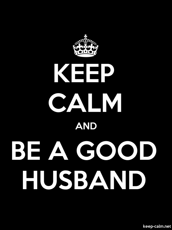 KEEP CALM AND BE A GOOD HUSBAND - white/black - Default (600x800)