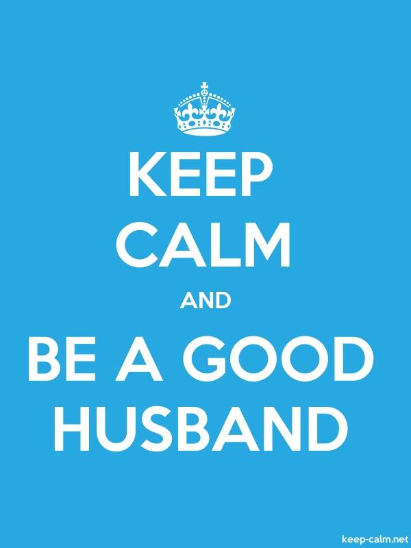 KEEP CALM AND BE A GOOD HUSBAND - white/blue - Default (600x800)