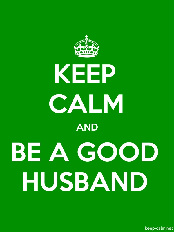 KEEP CALM AND BE A GOOD HUSBAND - white/green - Default (600x800)