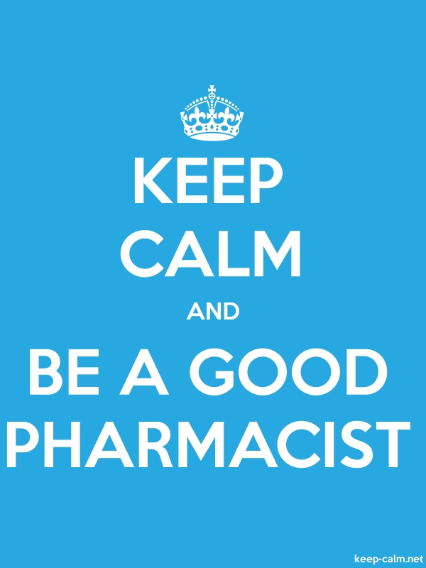 KEEP CALM AND BE A GOOD PHARMACIST - white/blue - Default (600x800)