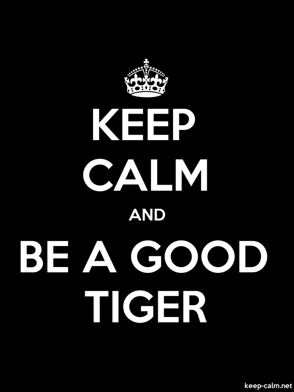 KEEP CALM AND BE A GOOD TIGER - white/black - Default (600x800)