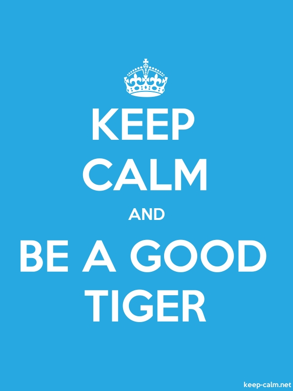 KEEP CALM AND BE A GOOD TIGER - white/blue - Default (600x800)
