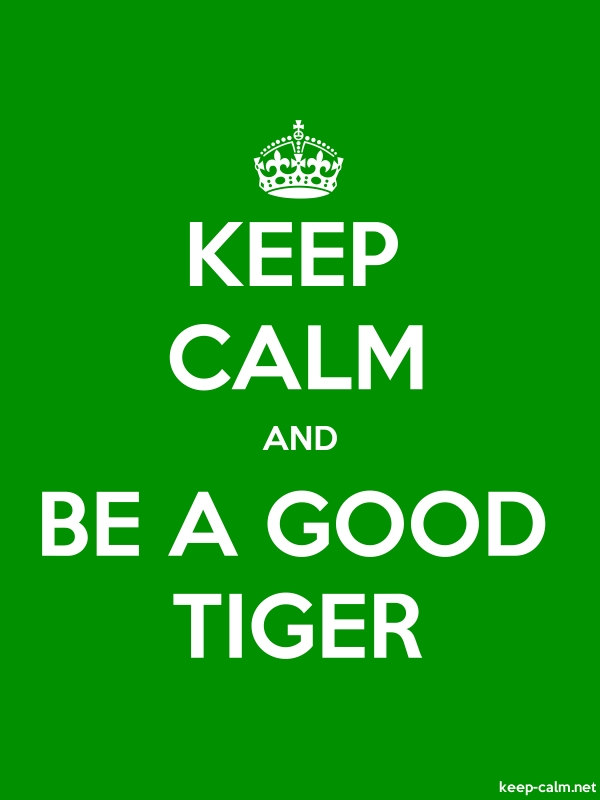 KEEP CALM AND BE A GOOD TIGER - white/green - Default (600x800)